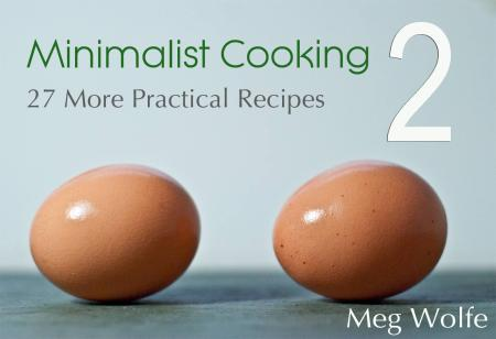 Minimalist Cooking 2 by Meg Wolfe
